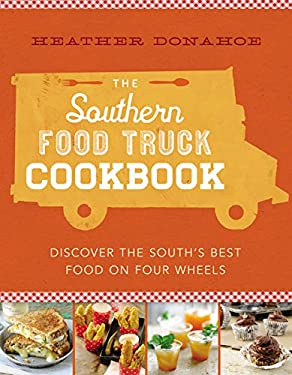 Southern Food Truck Cookbook : Discover the South's Best Food on Four Wheels