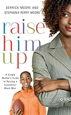 Raise Him Up: A Single Mother's Guide to Raising a Successful Black Man 9781401677824