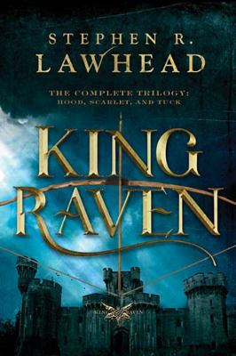 King Raven: The Complete Trilogy: Hood, Scarlet, and Tuck 9781401685386