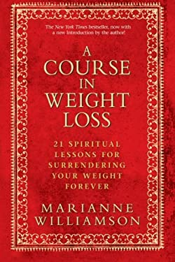 A Course in Weight Loss: 21 Spiritual Lessons for Surrendering Your Weight Forever 9781401921538