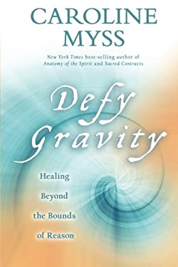 Defy Gravity: Healing Beyond the Bounds of Reason 9781401922917