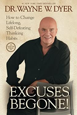 Excuses Begone!: How to Change Lifelong, Self-Defeating Thinking Habits 9781401922948