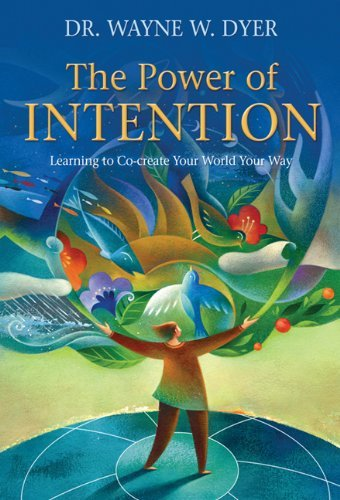 The Power of Intention: Learning to Co-Create Your World Your Way 9781401925963