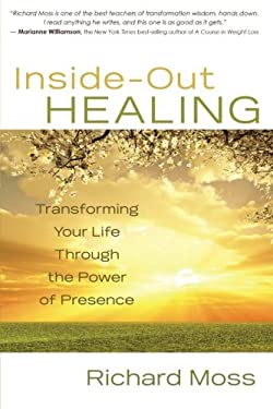 Inside-Out Healing: Transforming Your Life Through the Power of Presence 9781401927585