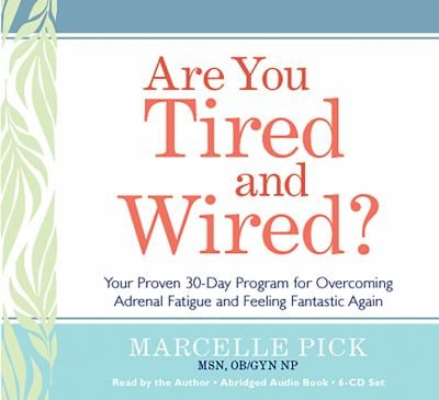 Are You Tired and Wired?: Your Proven 30-Day Program for Overcoming Adrenal Fatigue and Feeling Fantastic Again 9781401928216