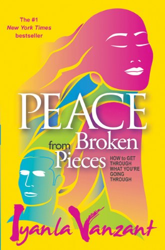 Peace from Broken Pieces: How to Get Through What You're Going Through 9781401928230