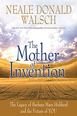 The Mother of Invention: The Legacy of Barbara Marx Hubbard and the Future of YOU 9781401928995