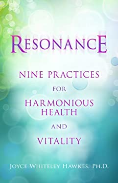 Resonance: Nine Practices for Harmonious Health and Vitality 9781401929084