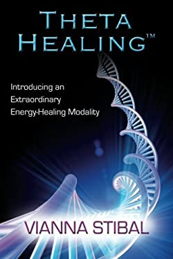 Theta Healing: Introducing an Extraordinary Energy Healing Modality 9781401929282