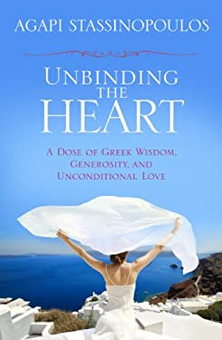 Unbinding the Heart: A Dose of Greek Wisdom, Generosity, and Unconditional Love 9781401930738