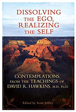 Dissolving the Ego, Realizing the Self: Contemplations from the Teachings of David R. Hawkins, M.D., PH.D. 9781401931155