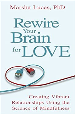 Rewire Your Brain for Love: Creating Vibrant Relationships Using the Science of Mindfulness 9781401931612