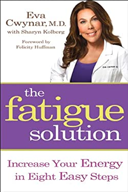 The Fatigue Solution: Increase Your Energy in Eight Easy Steps 9781401931636