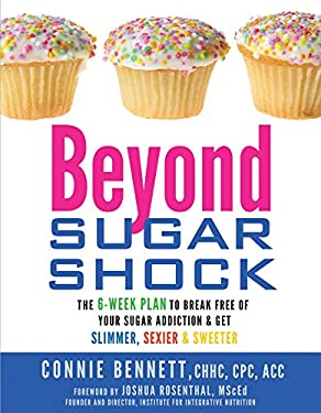 Beyond Sugar Shock: The 6-Week Plan to Break Free of Your Sugar Addiction & Get Slimmer, Sexier & Sweeter 9781401931896