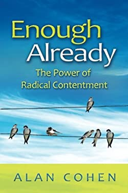 Enough Already: The Power of Radical Contentment 9781401935207