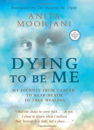 Dying to Be Me: My Journey from Cancer, to Near Death, to True Healing 9781401937515