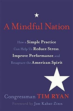 A Mindful Nation: How a Simple Practice Can Help Us Reduce Stress, Improve Performance, and Recapture the American Spirit 9781401939298