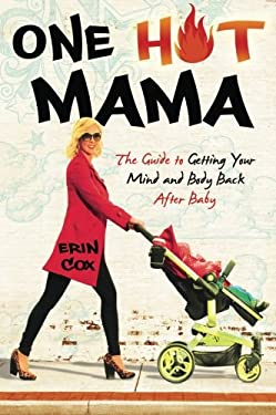 One Hot Mama: The Guide to Getting Your Mind and Body Back After Baby 9781401939625