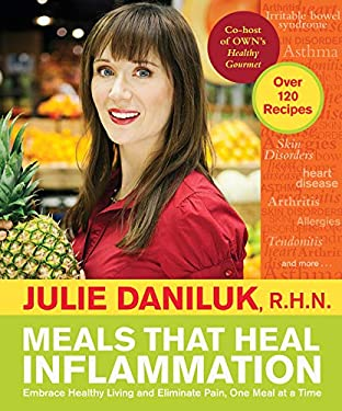 Meals That Heal Inflammation: Embrace Healthy Living and Eliminate Pain, One Meal at a Time 9781401940348