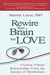 Rewire Your Brain for Love: Creating Vibrant Relationships Using the Science of Mindfulness 21083471