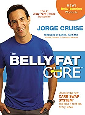 The Belly Fat CureTM: Discover the New Carb Swap SystemTM and Lose 4 to 9 lbs. Every Week