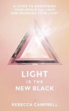 Light Is the New Black: A Guide to Answering Your Soul's Callings and Working Your Light