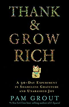 Thank & Grow Rich: A 30-Day Experiment in Shameless Gratitude and Unabashed Joy