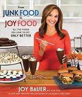 From Junk Food to Joy Food: All the Foods You Love to Eat...Only Better 23159105