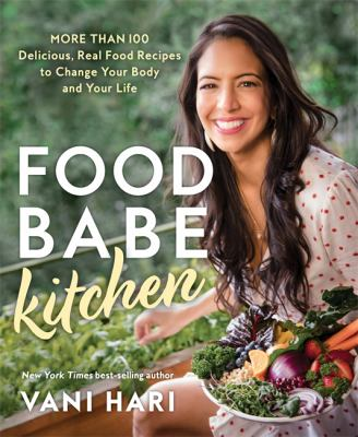 Food Babe Kitchen: More than 100 Delicious, Real Food Recipes to Change Your Body and Your Life: THE NEW YORK TIMES BESTSELLER