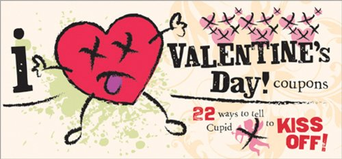 I (Don't) Heart Valentine's Day! Coupons: 22 Ways to Tell Cupid to Kiss Off! 9781402244582