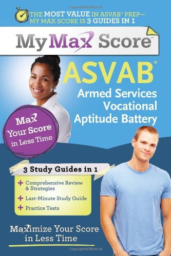 My Max Score ASVAB: Armed Services Vocational Aptitude Battery: Maximize Your Score in Less Time 9781402244926
