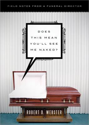 Does This Mean You'll See Me Naked?: Field Notes from a Funeral Director 9781402250835