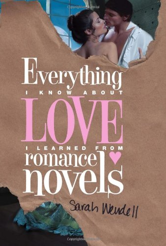 Everything I Know about Love I Learned from Romance Novels 9781402254499