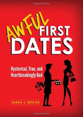 Awful First Dates: Hysterical, True, and Heartbreakingly Bad 9781402259227