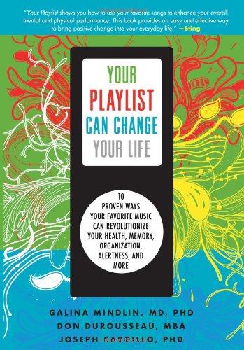 Your Playlist Can Change Your Life: 10 Proven Ways Your Favorite Music Can Revolutionize Your Health, Memory, Organization, Alertness, and More 9781402260247