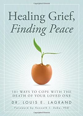 Healing Grief, Finding Peace: 101 Ways to Cope with the Death of Your Loved One 9781402260391