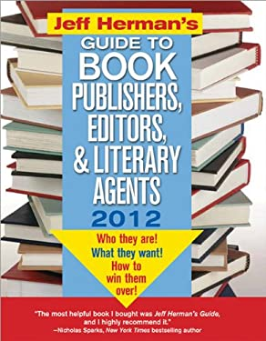 Jeff Herman's Guide to Book Publishers, Editors, and Literary Agents: Who They Are! What They Want! How to Win Them Over! 9781402260612