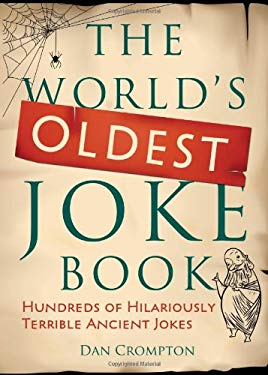 The World's Oldest Joke Book: Hundreds of Hilariously Terrible Ancient Jokes 9781402261213