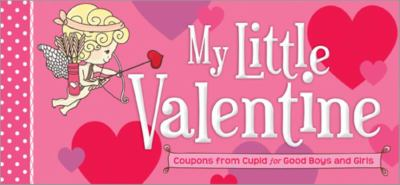 My Little Valentine: Coupons from Cupid for Good Boys and Girls 9781402263712