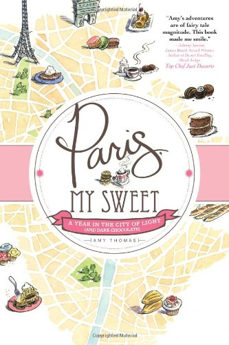 Paris, My Sweet: A Year in the City of Light (and Dark Chocolate) 9781402264115