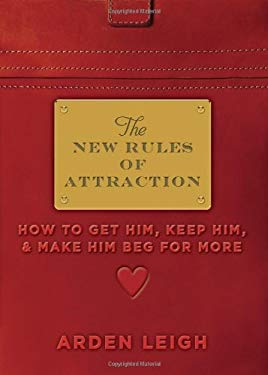 The New Rules of Attraction: How to Get Him, Keep Him, and Make Him Beg for More 9781402266522
