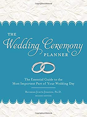 The Wedding Ceremony Planner: The Essential Guide to the Most Important Part of Your Wedding Day