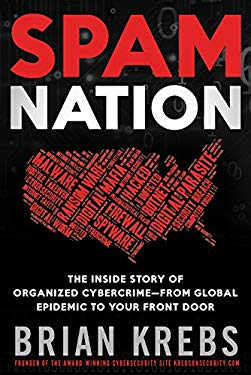 Spam Nation : The Inside Story of Organized Cybercrime - From Global Epidemic to Your Front Door