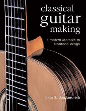 Classical Guitar Making: A Modern Approach to Traditional Design 9781402720604