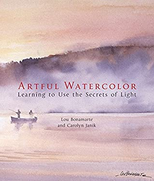 Artful Watercolor: Learning to Use the Secrets of Light 9781402754098