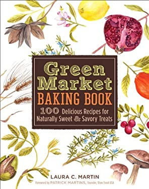 Green Market Baking Book: 100 Delicious Recipes for Naturally Sweet & Savory Treats 9781402759970