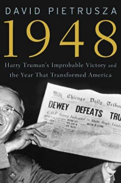 1948: Harry Truman's Improbable Victory and the Year That Transformed America 9781402767487