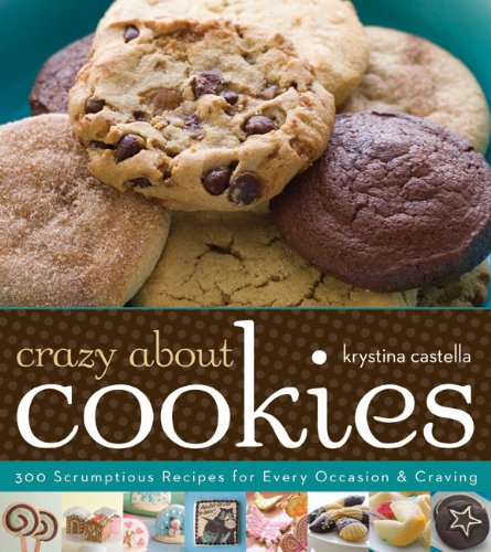 Crazy about Cookies: 300 Scrumptious Recipes for Every Occasion & Craving 9781402769139