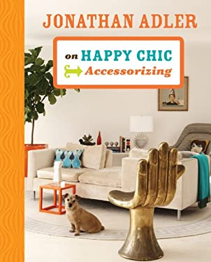 Jonathan Adler on Happy Chic Accessorizing 9781402774300