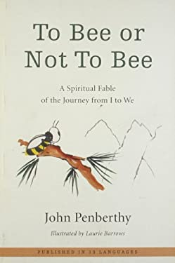 To Bee or Not to Bee: A Spiritual Fable of the Journey from I to We 9781402776618